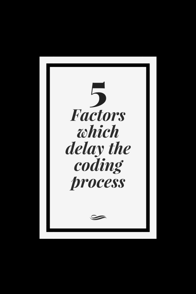 5 factors which delay the coding process